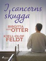 I cancerns skugga - Kjell-Olof Feldt,Birgitta von Otter