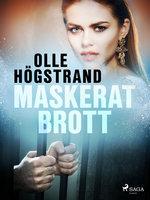 Maskerat brott - Olle Högstrand