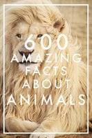 600 Amazing Facts About Animals - Nicotext Publishing