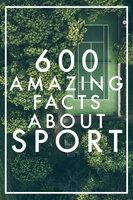 600 Amazing Facts About Sport - Nicotext Publishing
