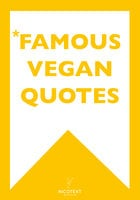 *FAMOUS VEGAN QUOTES - Various Authors