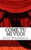 Come tu mi Vuoi - Luigi Pirandello