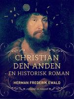 Kristian den Anden - en historisk roman - Herman Frederik Ewald