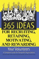 365 Ideas for Recruiting, Retaining, Motivating and Rewarding Your Volunteers - Sunny Fader