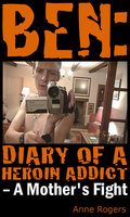 Ben Diary of A Heroin Addict - Anne Rogers