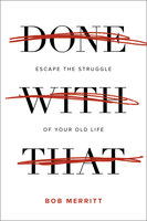 Done with That: Escape the Struggle of Your Old Life - Bob Merritt