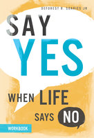 Say Yes When Life Says No Workbook - DeForest B. Soaries
