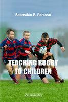 Teaching Rugby to Children - Sebastián E. Perasso
