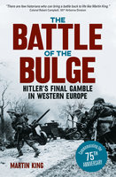 The Battle of the Bulge: The Allies' Greatest Conflict on the Western Front - Martin King