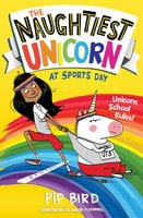The Naughtiest Unicorn at Sports Day - Pip Bird