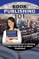 Book Publishing 101: Insider Information to Getting Your First Book or Novel Published - Martha Maeda