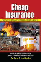 Cheap Insurance for Your Home, Automobile, Health, & Life: How to Save Thousands While Getting Good Coverage - Lee Rowley, Carla Rowley