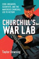 Churchill's War Lab: Code Breakers, Scientists, and the Mavericks Churchill Led to Victory - Taylor Downing