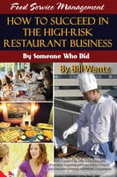 Food Service Management: How to Succeed in the High Risk Restaurant Business - By Someone Who Did - Bill Wentz