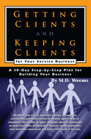 Getting Clients and Keeping Clients for Your Service Business - M.D. Weems