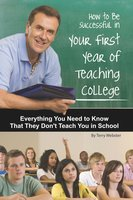How to Be Successful in Your First Year of Teaching College - Terry Webster