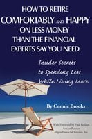 How to Retire Comfortably and Happy on Less Money Than the Financial Experts Say You Need - Connie Brooks