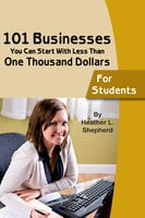 101 businesses You Can Start With Less Than One Thousand Dollars - Heather L. Shepard