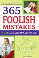 365 Foolish Mistakes Smart Managers Make Every Day: How and Why to Avoid Them - Shri L. Henkel