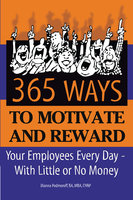 365 Ways to Motivate and Reward Your Employees Every Day: With Little or No Money - Dianna Podmoroff