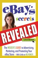 eBay's Secrets Revealed: The Insider's Guide to Advertising, Marketing, and Promoting Your eBay Store - With Little or No Money - Dan W. Blacharski