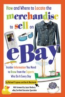 How and Where to Locate the Merchandise to Sell on eBay: Insider Information You Need to Know from the Experts Who Do It Every Day - Dan W. Blacharski, Michael P. Lujanac