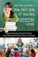 How to Be Successful in Your First Year of Teaching Elementary School - Tena Green