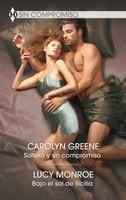 Soltero y sin compromiso - Bajo el sol de Sicilia - Lucy Monroe,Carolyn Greene