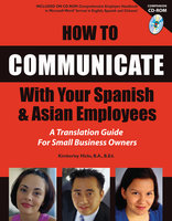 How to Communicate With Your Spanish & Asian Employees: A Translation Guide for Small Business Owners - Kimberly Hicks