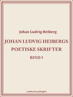 Johan Ludvig Heibergs poetiske skrifter (bind 5) - Johan Ludvig Heiberg