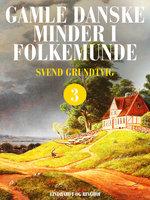 Gamle danske minder i folkemunde. Bind 3 - Svend Grundtvig