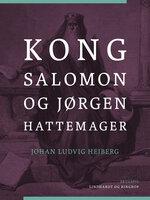 Kong Salomon og Jørgen Hattemager - Johan Ludvig Heiberg