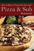 How to Open a Financially Successful Pizza & Sub Restaurant - Shri Henkel