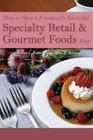 How to Open a Financially Successful Specialty Retail & Gourmet Foods Shop - Sharon L. Fullen, Douglas R. Brown