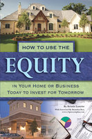 How to Use the Equity in Your Home or Business Today to Invest for Tomorrow - Kristie Lorette