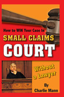 How to Win Your Case in Small Claims Court Without a Lawyer - Charlie Mann