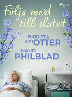 Följa med till slutet - Birgitta von Otter,Maud Pihlblad