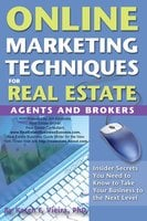 Online Marketing Techniques for Real Estate Agents and Brokers: Insider Secrets You Need to Know to Take Your Business to the Next Level - Karen F. Vieira