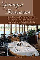 Opening a Restaurant or Other Food Business Starter Kit: How to Prepare a Restaurant Business Plan & Feasibility Study - Sharon Fullen