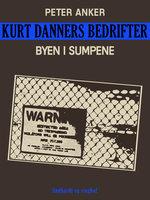 Kurt Danners bedrifter: Byen i sumpene - Peter Anker