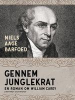 Gennem junglekrat – En roman om William Carey - Niels Aage Barfoed