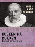 Kusken på bukken – En roman om Vilhelm Beck - Niels Aage Barfoed