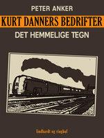 Kurt Danners bedrifter: Det hemmelige tegn - Peter Anker