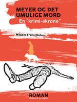 """Meyer og det umulige mord: en """"krimi-skrøne"""" - Mogens Frohn Nielsen"""