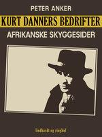 Kurt Danners bedrifter: Afrikanske skyggesider - Peter Anker