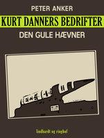 Kurt Danners bedrifter: Den gule hævner - Peter Anker