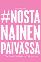 #nostanainenpäivässä - 365 voimaannuttavaa tarinaa naisista - Jaana Villanen