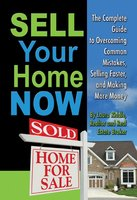 Sell Your Home Now: The Complete Guide to Overcoming Common Mistakes, Selling Faster, and Making More Money - Laura Riddle