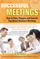 Successful Meetings: How to Plan, Prepare, and Execute Top-Notch Business Meetings - Shri Henkel