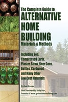 The Complete Guide to Alternative Home Building Materials & Methods - Jon Nunan